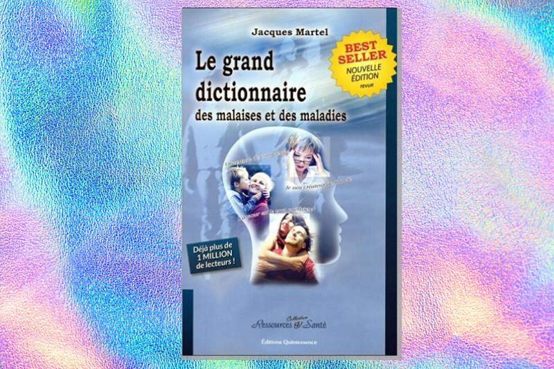 Le Grand Dictionnaire des Malaises et des Maladies par Jacques Martel