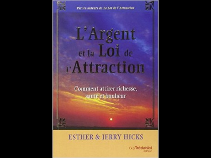 L'Argent et la Loi de l'Attraction par Esther & Jerry Hicks