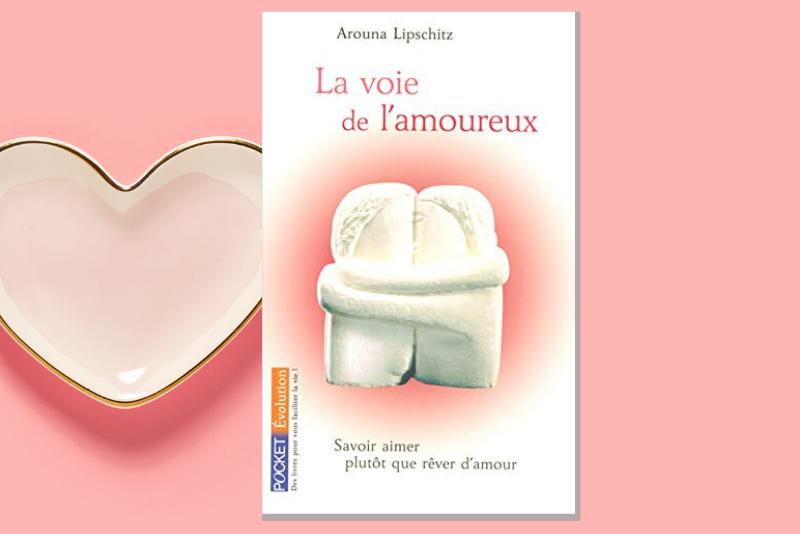 La Voie de l'Amoureux : savoir aimer plutôt que rêver d'amour par Arouna Lipschitz