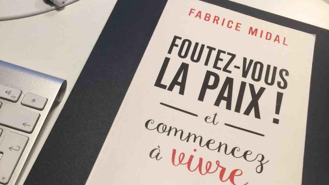 Foutez-vous la paix ! et commencez à vivre par Fabrice Midal