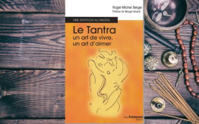 Le Tantra : un art de vivre, un art d'aimer par Roger-Michel Berger
