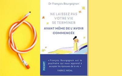 Ne laissez pas votre vie se terminer avant même de l'avoir commencée par le Dr François Bourgognon
